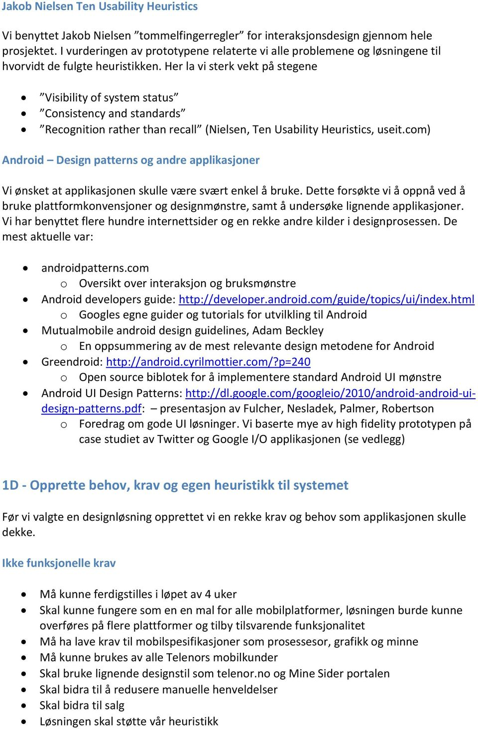 Her la vi sterk vekt på stegene Visibility of system status Consistency and standards Recognition rather than recall (Nielsen, Ten Usability Heuristics, useit.
