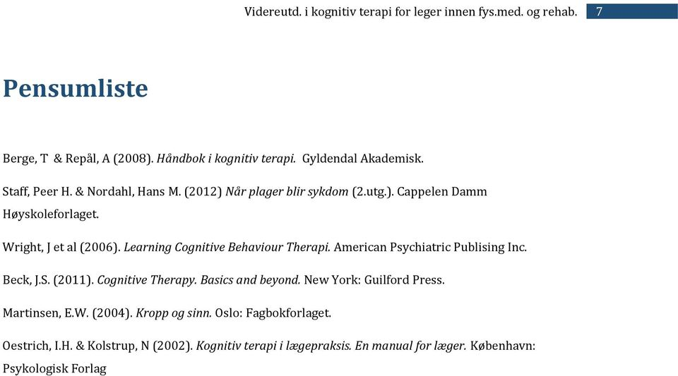 American Psychiatric Publising Inc. Beck, J.S. (2011). Cognitive Therapy. Basics and beyond. New York: Guilford Press. Martinsen, E.W.