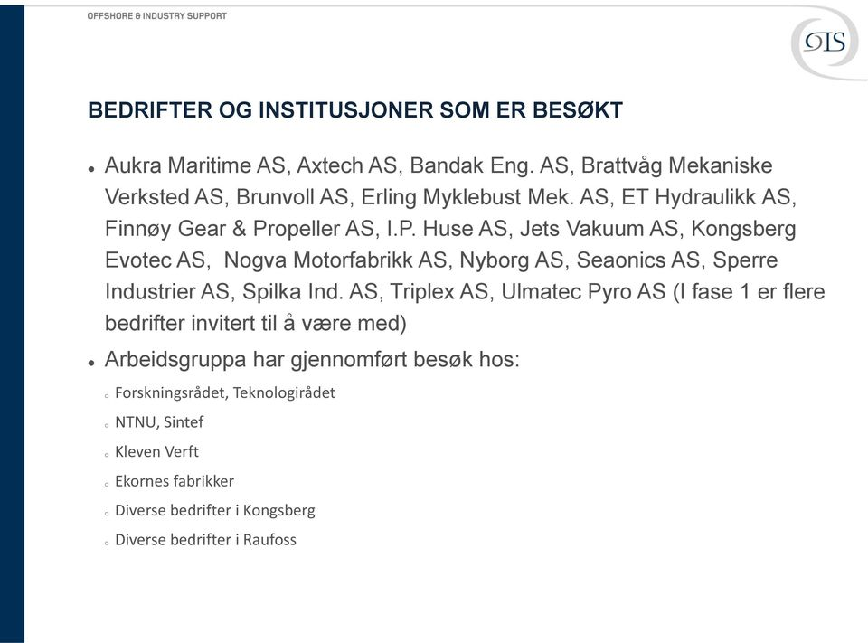 opeller AS, I.P. Huse AS, Jets Vakuum AS, Kongsberg Evotec AS, Nogva Motorfabrikk AS, Nyborg AS, Seaonics AS, Sperre Industrier AS, Spilka Ind.