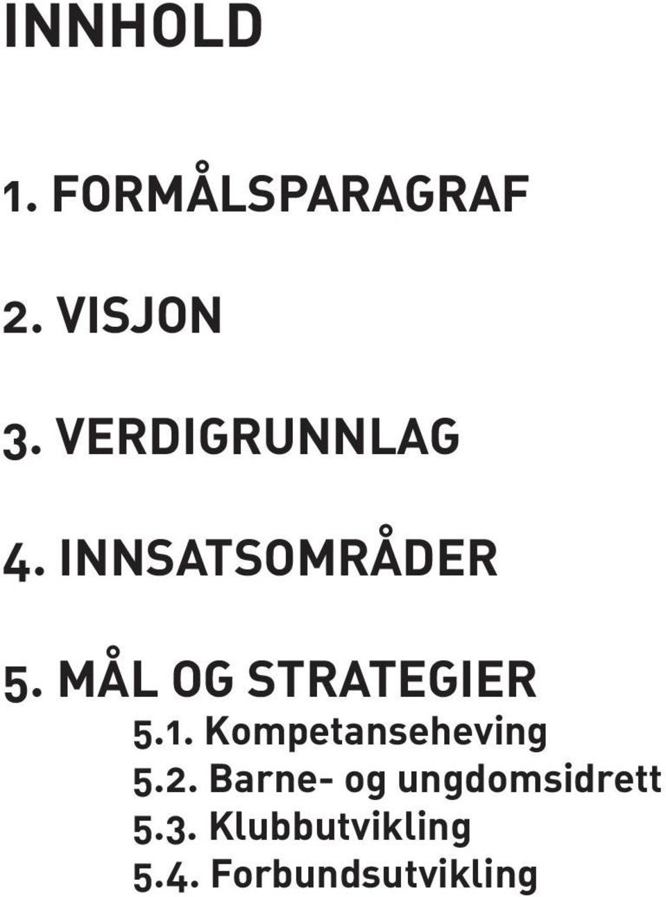 MÅL OG STRATEGIER 5.1. Kompetanseheving 5.2.
