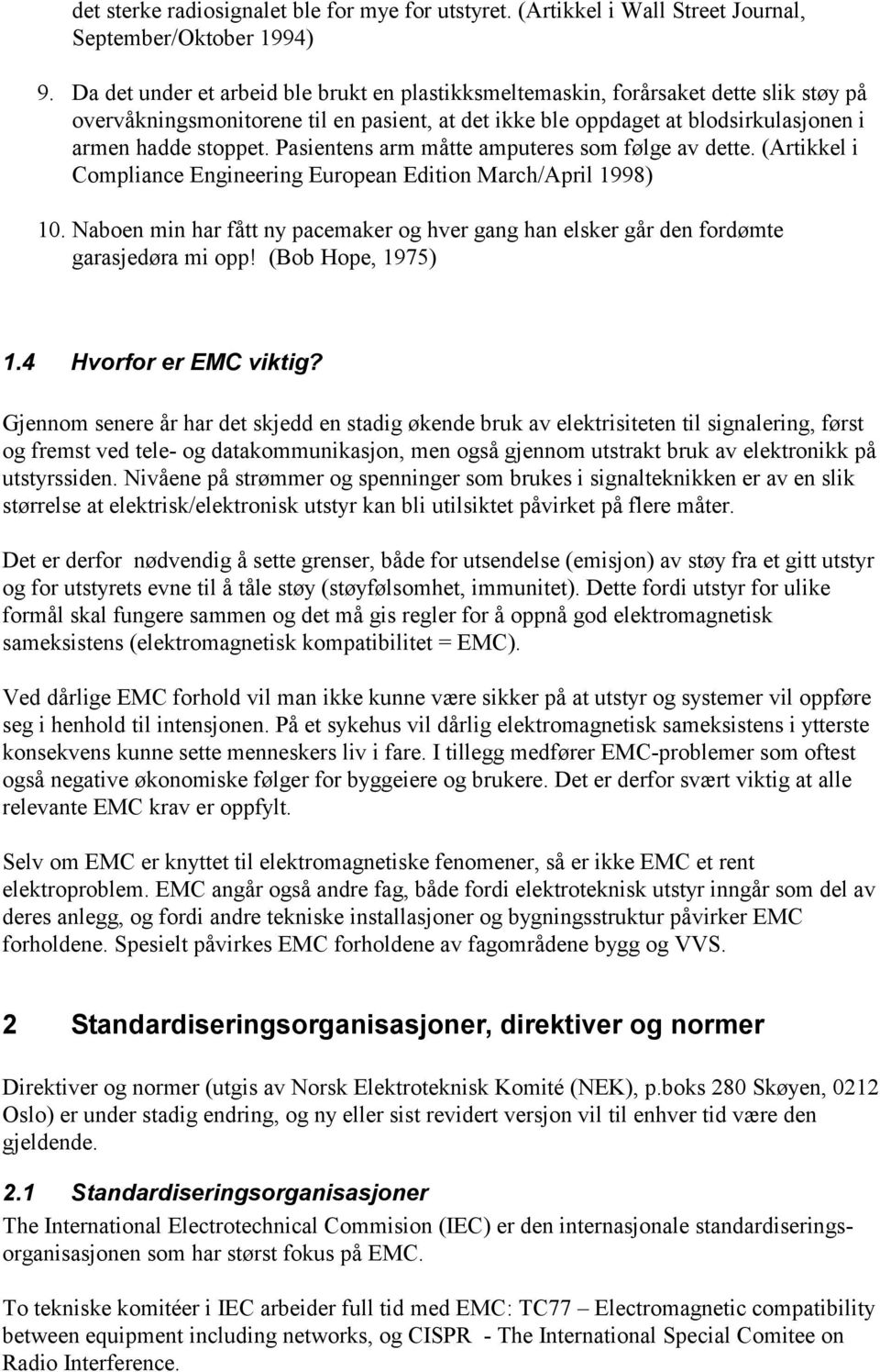Pasientens arm måtte amputeres som følge av dette. (Artikkel i Compliance Engineering European Edition March/April 1998) 10.