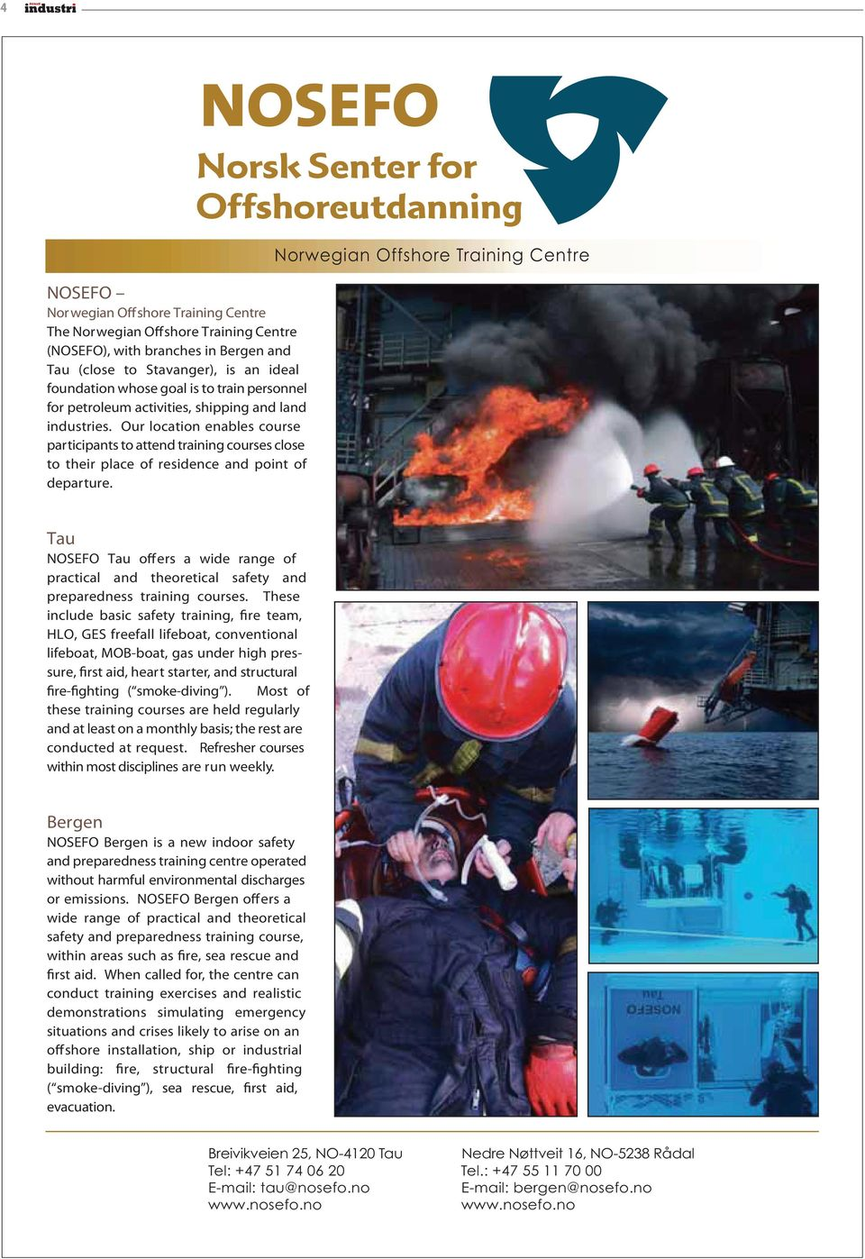 Norwegian Offshore Training Centre Tau NOSEFO Tau offers a wide range of practical and theoretical safety and preparedness training courses.