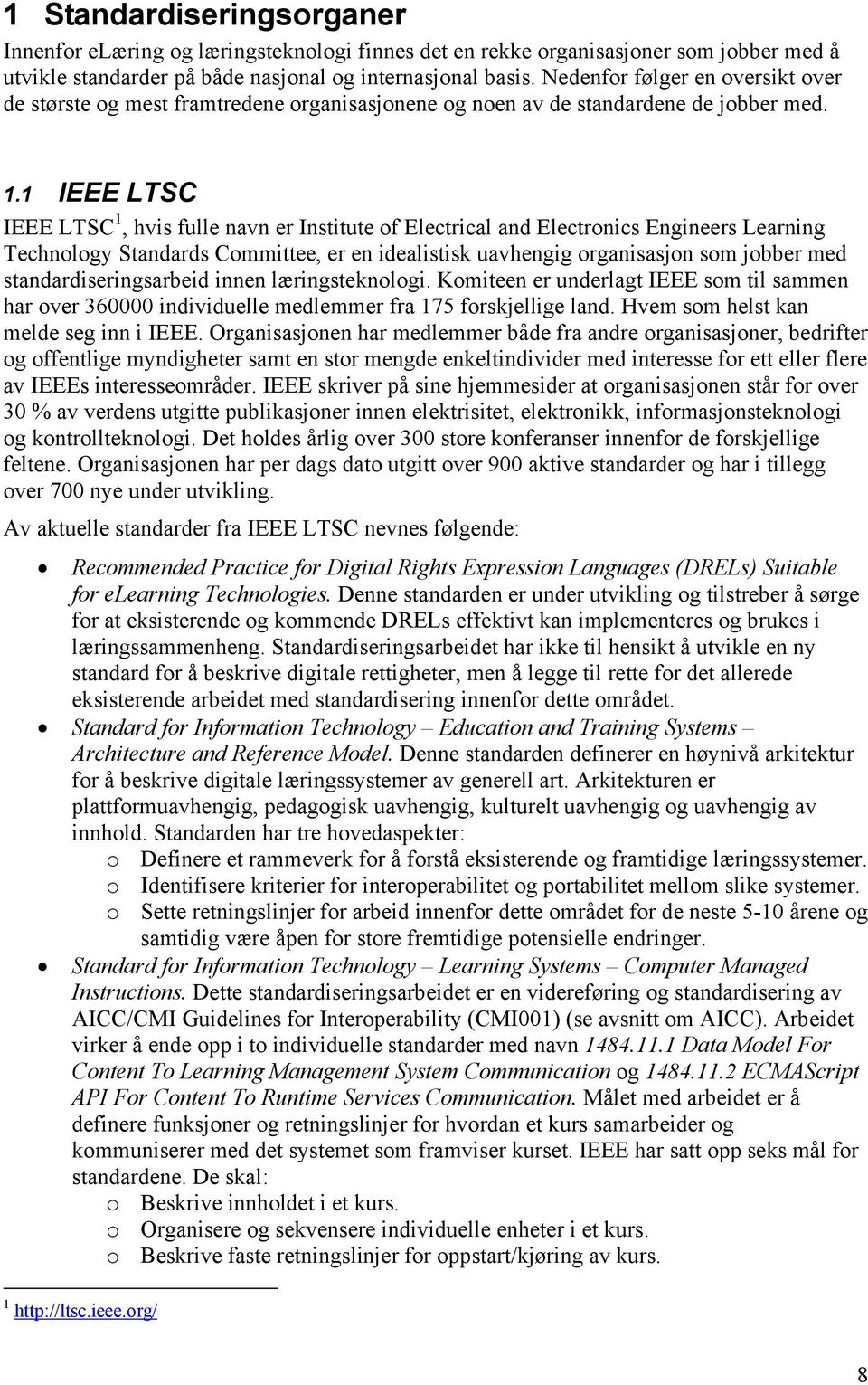 1 IEEE LTSC IEEE LTSC 1, hvis fulle navn er Institute of Electrical and Electronics Engineers Learning Technology Standards Committee, er en idealistisk uavhengig organisasjon som jobber med