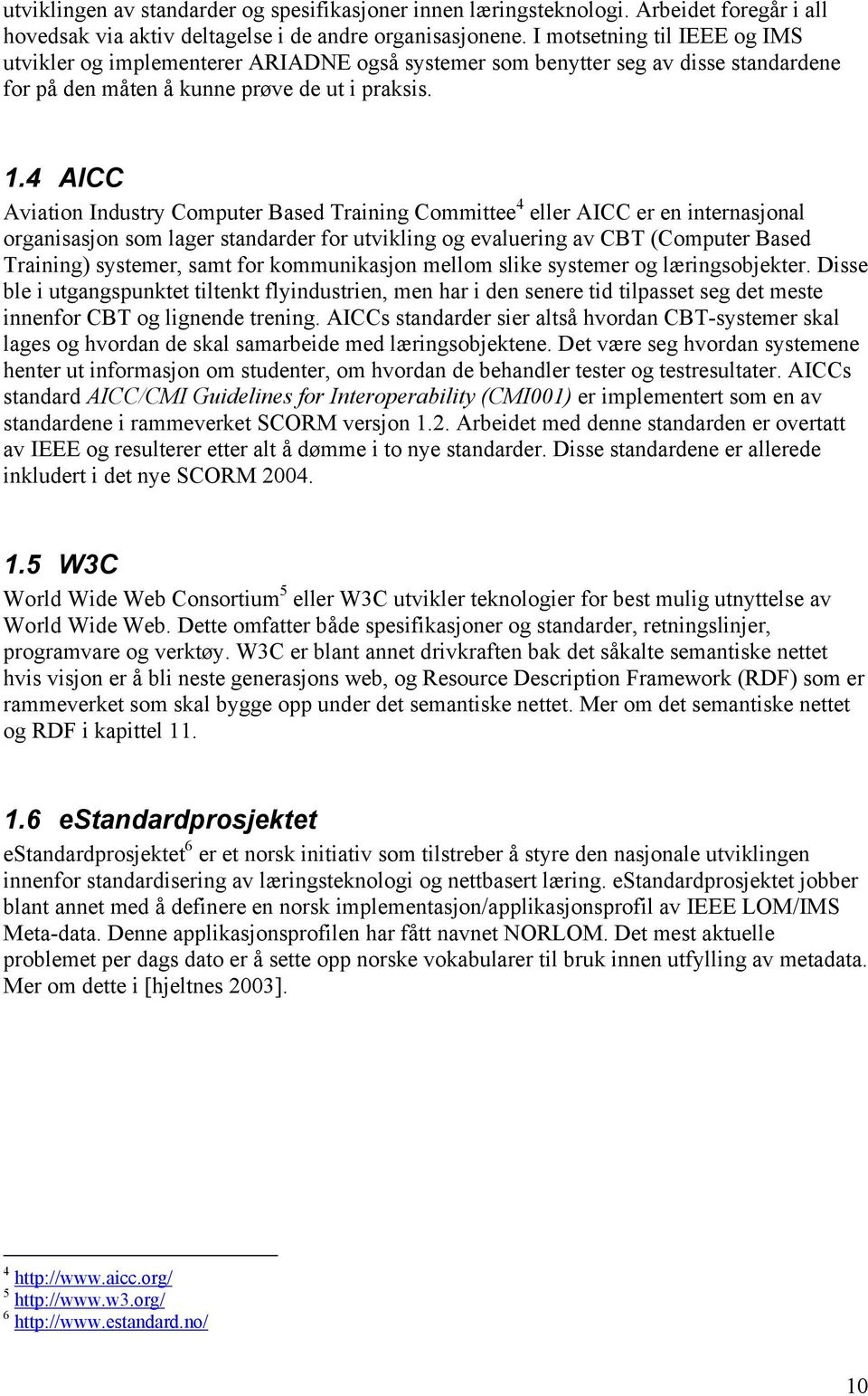 4 AICC Aviation Industry Computer Based Training Committee 4 eller AICC er en internasjonal organisasjon som lager standarder for utvikling og evaluering av CBT (Computer Based Training) systemer,