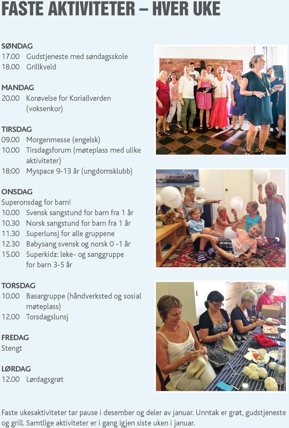30 Norsk sangstund for barn fra 1 år 11.30 Superlunsj for alle gruppene 12.30 Babysang svensk og norsk 0-1 år 15.00 Superkidz: leke- og sanggruppe for barn 3-5 år TORSDAG 10.