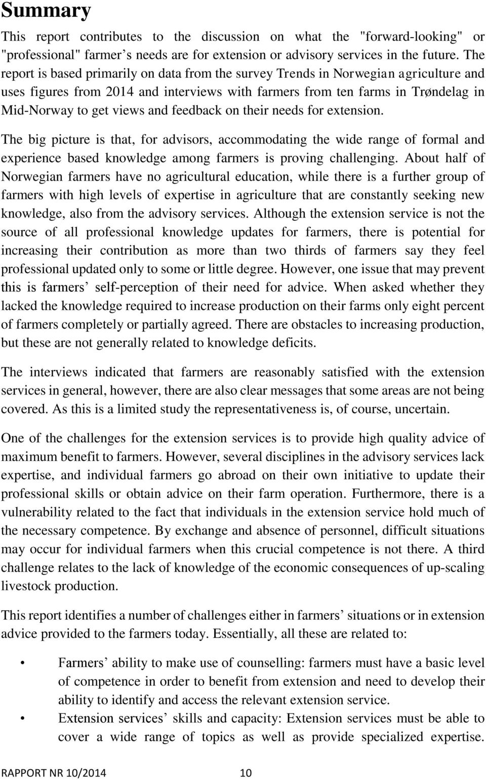 feedback on their needs for extension. The big picture is that, for advisors, accommodating the wide range of formal and experience based knowledge among farmers is proving challenging.