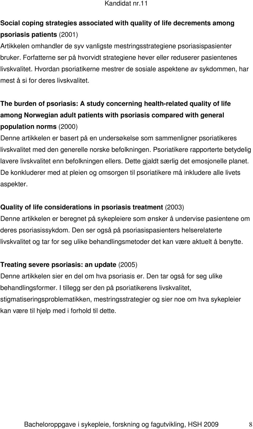 The burden of psoriasis: A study concerning health-related quality of life among Norwegian adult patients with psoriasis compared with general population norms (2000) Denne artikkelen er basert på en