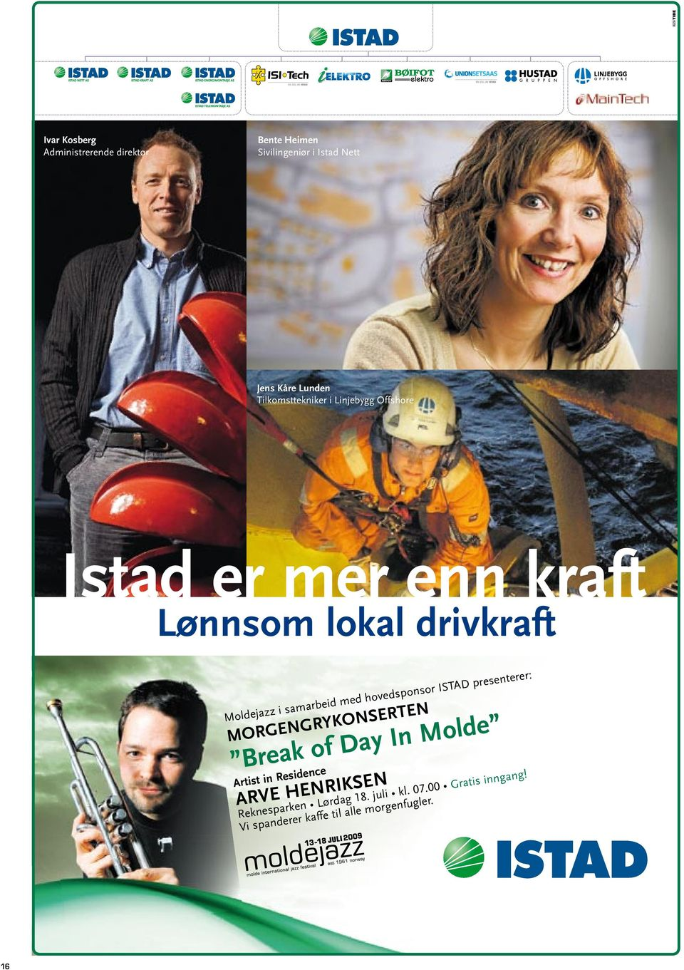 samarbeid med hovedsponsor ISTAD presenterer: MORGENGRYKONSERTEN Break of Day In Molde Artist in