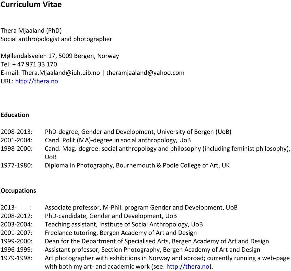-degree: social anthropology and philosophy (including feminist philosophy), UoB 1977-1980: Diploma in Photography, Bournemouth & Poole College of Art, UK Occupations 2013- : Associate professor,