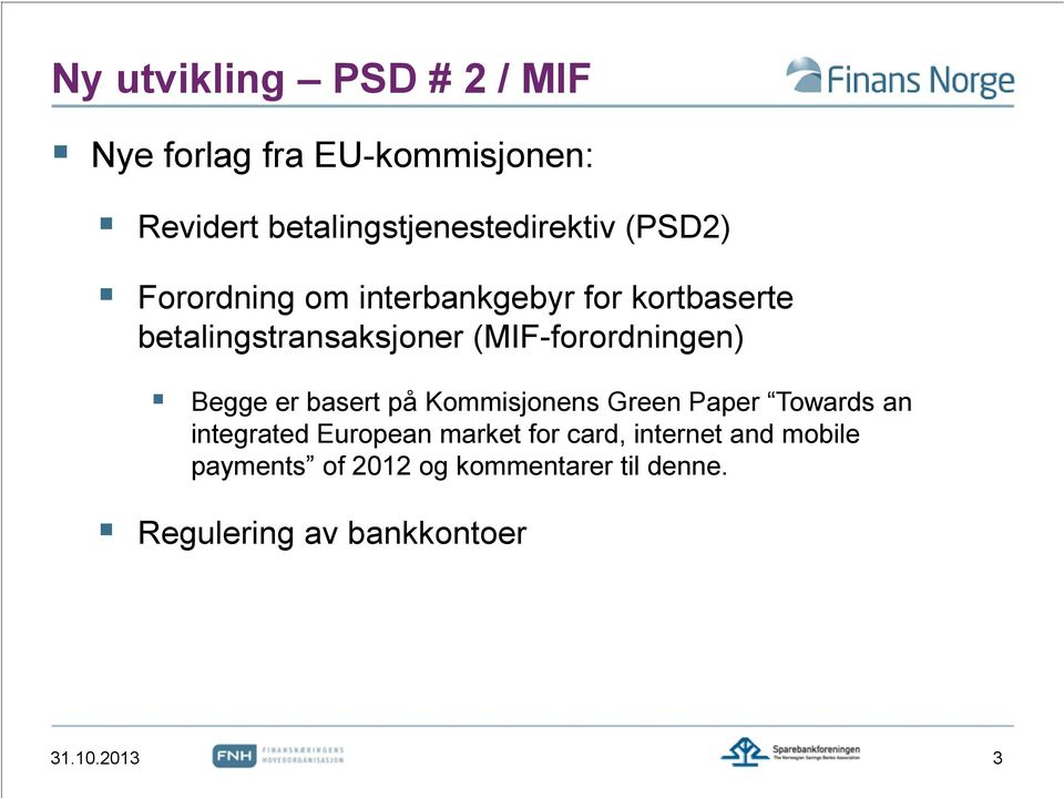 Begge er basert på Kommisjonens Green Paper Towards an integrated European market for card,