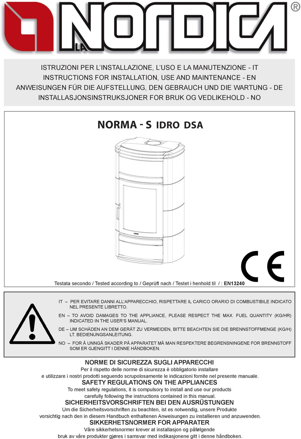APPARECCHIO, RISPETTARE IL CARICO ORARIO DI COMBUSTIBILE INDICATO NEL PRESENTE LIBRETTO. EN TO AVOID DAMAGES TO THE APPLIANCE, PLEASE RESPECT THE MAX.