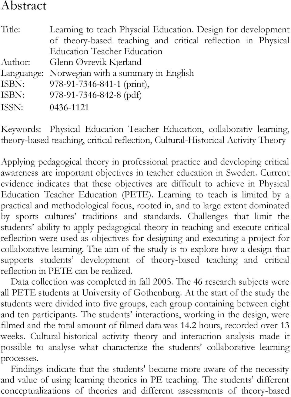978-91-7346-841-1 (print), ISBN: 978-91-7346-842-8 (pdf) ISSN: 0436-1121 Keywords: Physical Education Teacher Education, collaborativ learning, theory-based teaching, critical reflection,