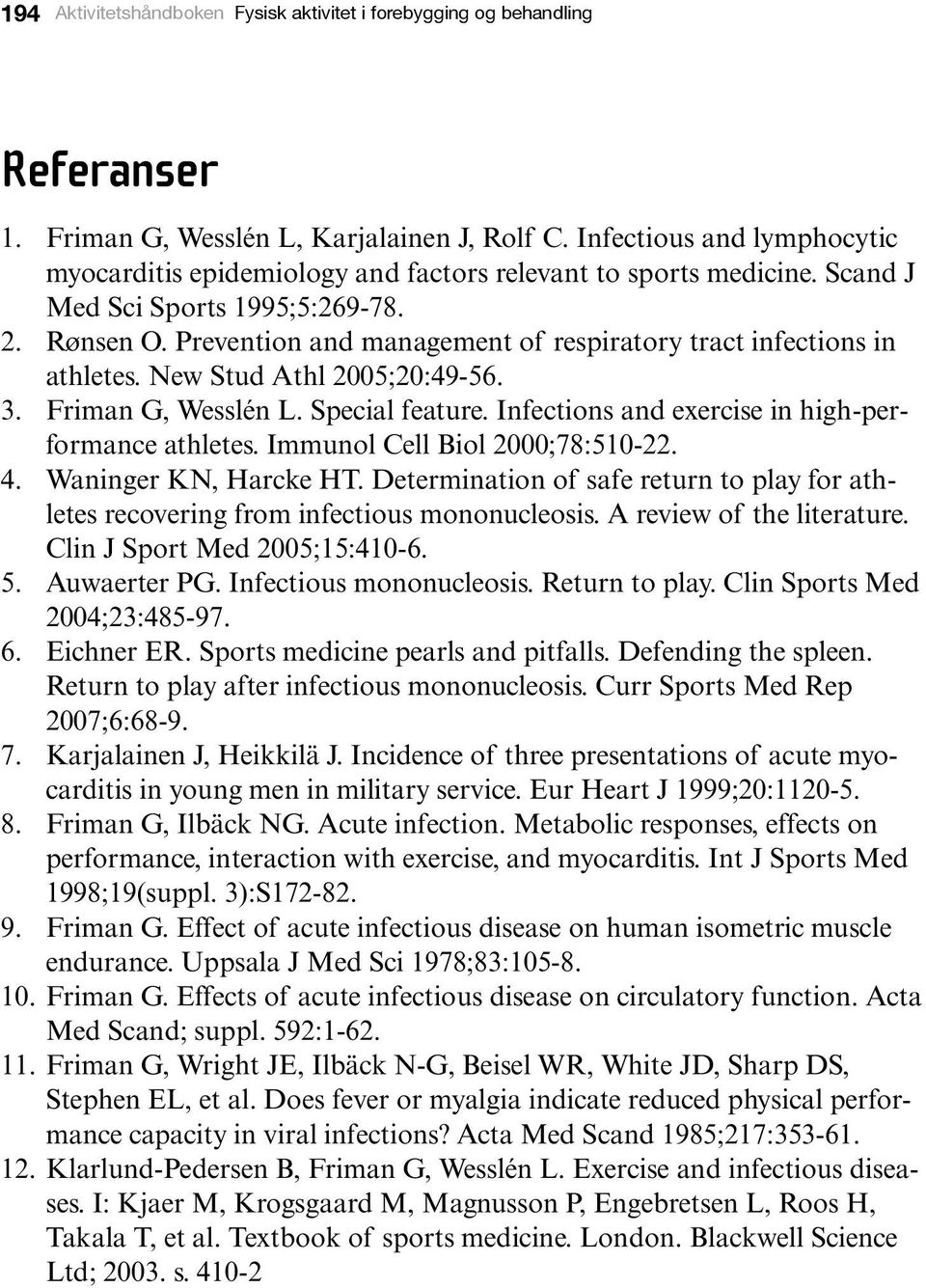 Prevention and management of respiratory tract infections in athletes. New Stud Athl 2005;20:49-56. 3. Friman G, Wesslén L. Special feature. Infections and exercise in high-performance athletes.