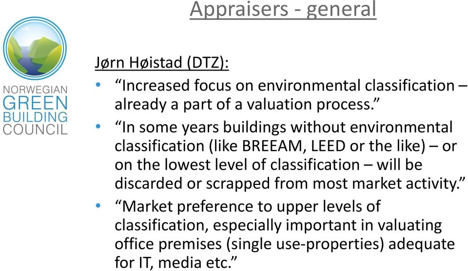 In some years buildings without environmental classification (like BREEAM, LEED or the like) or on the lowest level of
