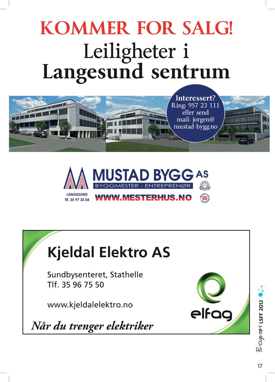 Ring: 957 23 111 eller send mail: jorgen@ mustad-bygg.