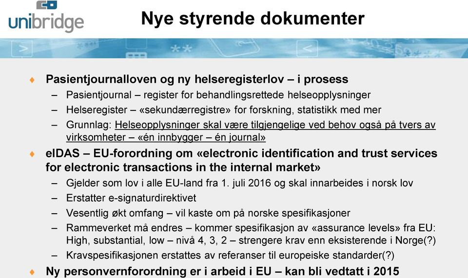 services for electronic transactions in the internal market» Gjelder som lov i alle EU-land fra 1.