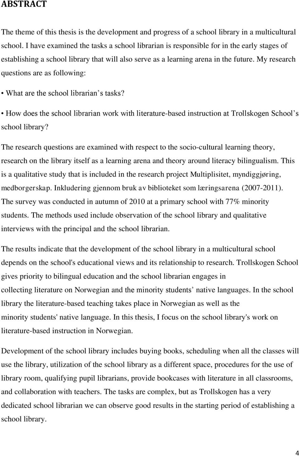 My research questions are as following: What are the school librarian s tasks? How does the school librarian work with literature-based instruction at Trollskogen School s school library?