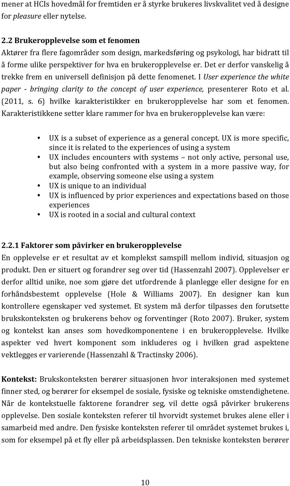 deterderforvanskeligå trekkefremenuniverselldefinisjonpådettefenomenet.iuser'experience'the'white' paper' *' bringing' clarity' to' the' concept' of' user' experience, presenterer Roto et al.