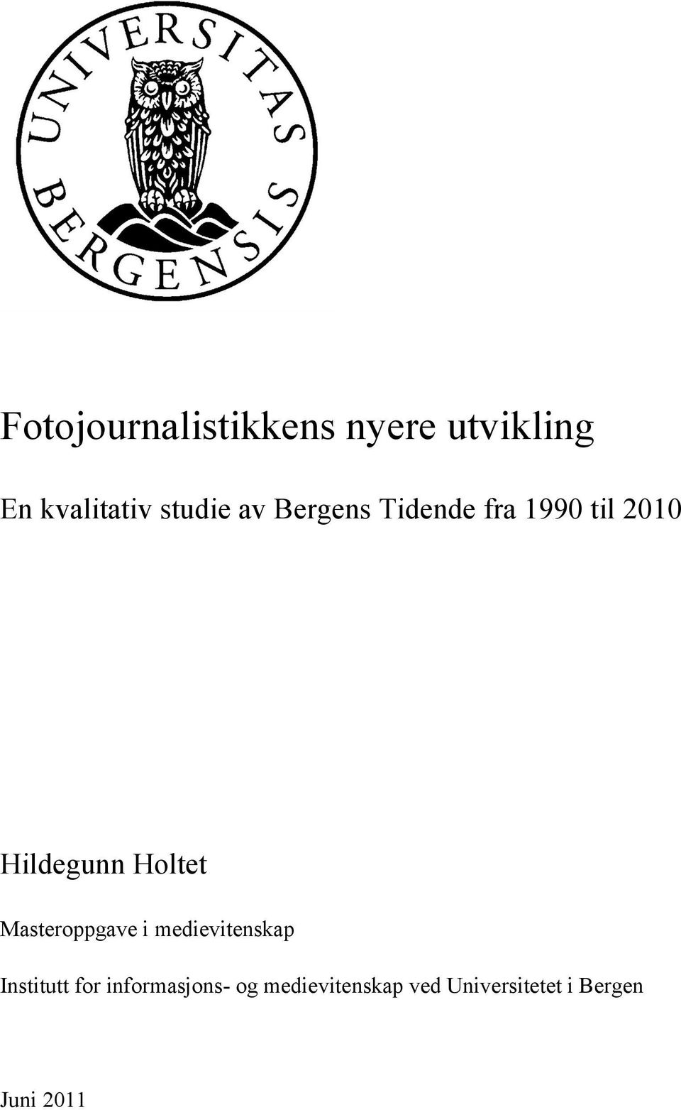 Holtet Masteroppgave i medievitenskap Institutt for