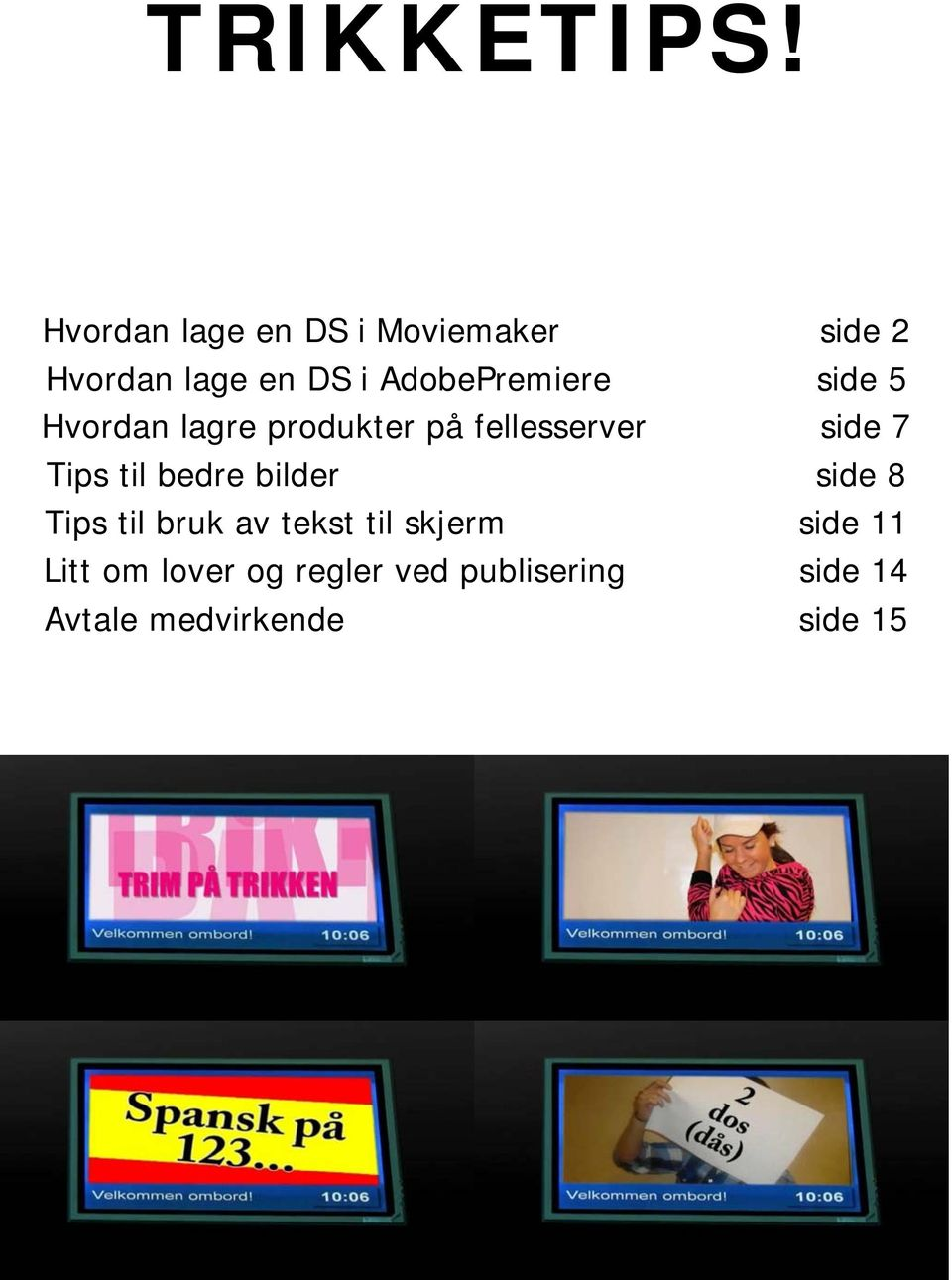 AdobePremiere side 5 Hvordan lagre produkter på fellesserver side 7