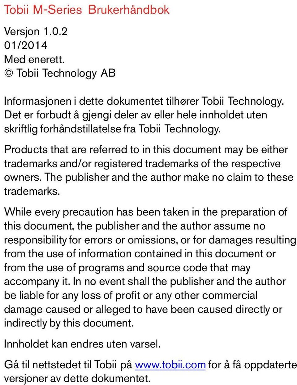 Productsthatarereferredto inthisdocumentmaybeeither trademarks and/or registered trademarks of the respective owners.the publisherandthe authormakenoclaimtothese trademarks.