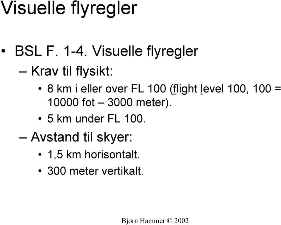 FL 100 (flight level 100, 100 = 10000 fot 3000 meter).