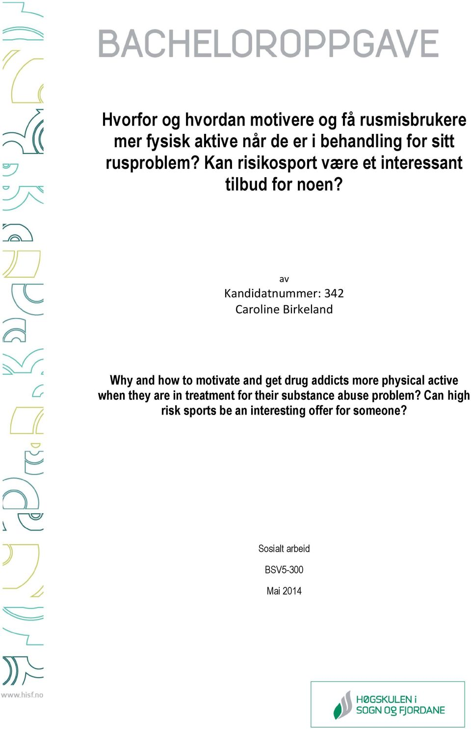 av Kandidatnummer: 342 Caroline Birkeland Why and how to motivate and get drug addicts more physical