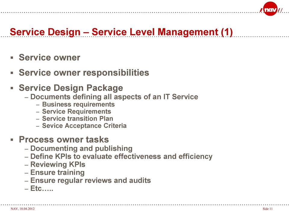 Plan Sevice Acceptance Criteria Process owner tasks Documenting and publishing Define KPIs to evaluate
