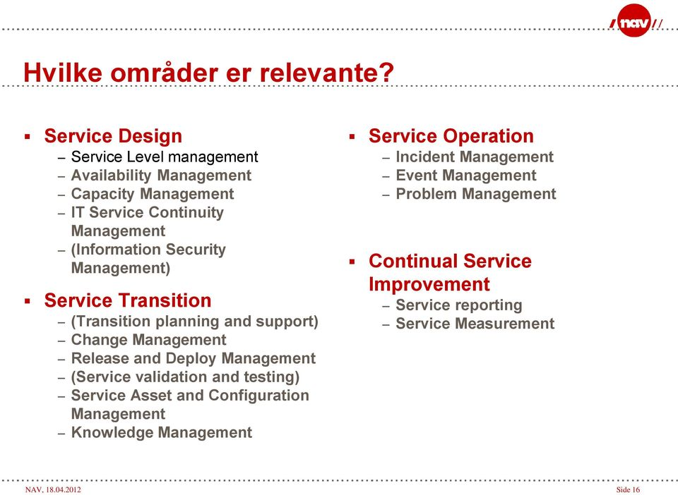 Security Management) Service Transition (Transition planning and support) Change Management Release and Deploy Management (Service