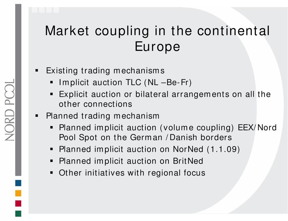 Planned implicit auction (volume coupling) EEX/Nord Pool Spot on the German /Danish borders Planned