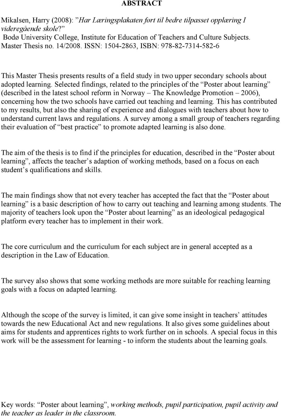 Selected findings, related to the principles of the Poster about learning (described in the latest school reform in Norway The Knowledge Promotion 2006), concerning how the two schools have carried