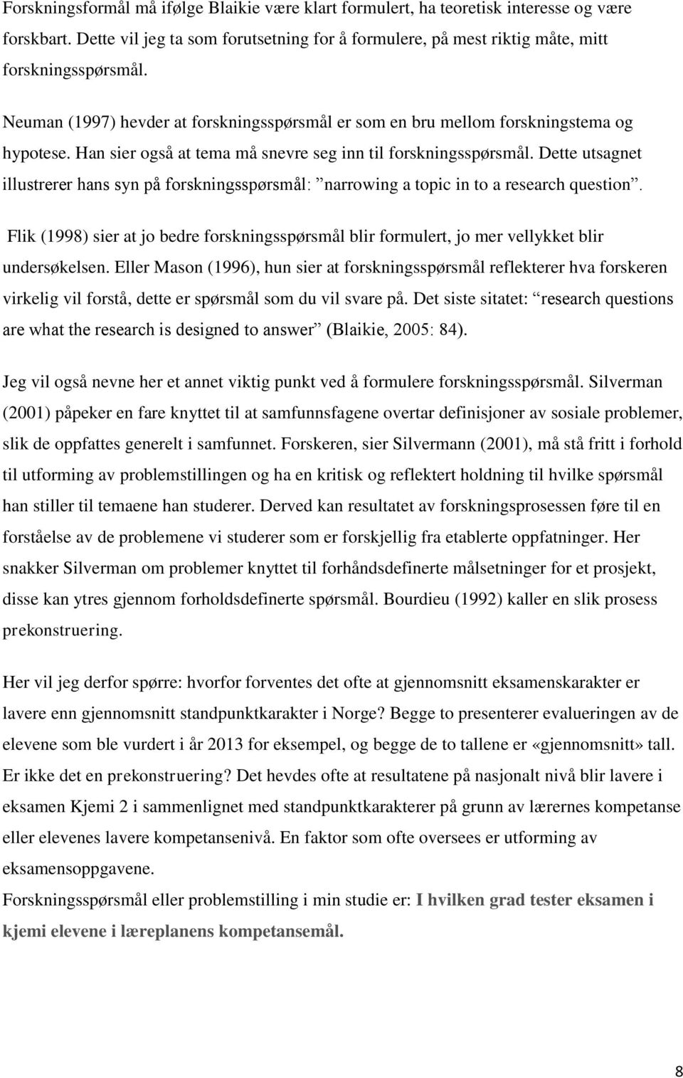 Dette utsagnet illustrerer hans syn på forskningsspørsmål: narrowing a topic in to a research question.