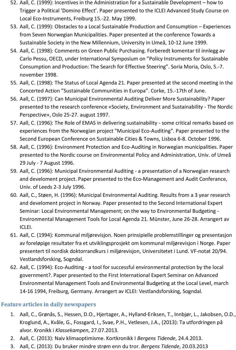 (1999): Obstacles to a Local Sustainable Production and Consumption Experiences from Seven Norwegian Municipalities.