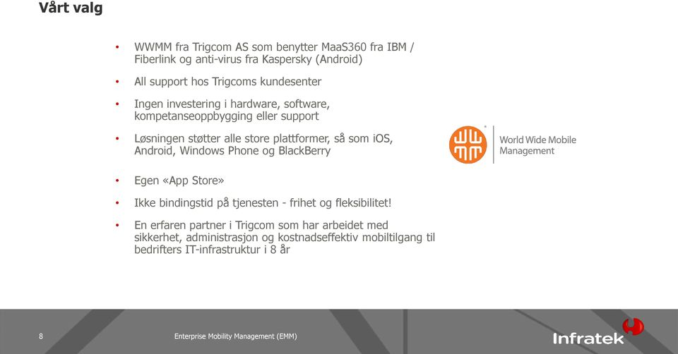som ios, Android, Windows Phone og BlackBerry Egen «App Store» Ikke bindingstid på tjenesten - frihet og fleksibilitet!