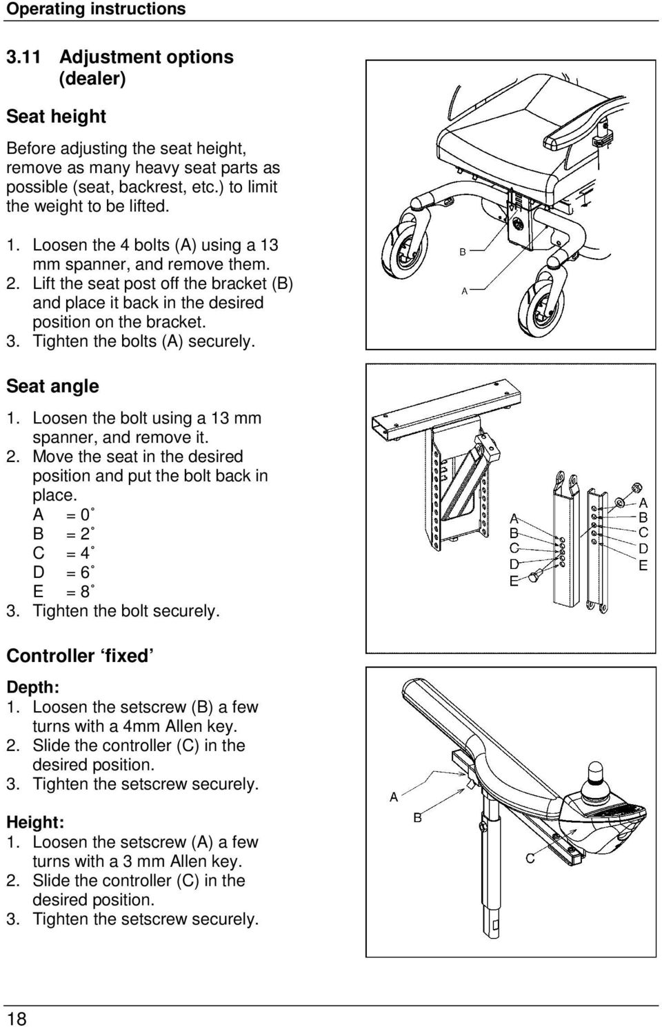 Lift the seat post off the bracket (B) and place it back in the desired position on the bracket. 3. Tighten the bolts (A) securely. Seat angle 1. Loosen the bolt using a 13 mm spanner, and remove it.
