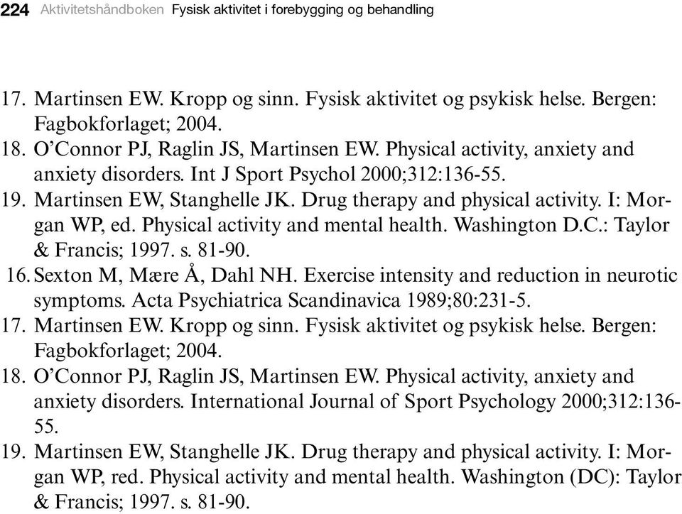 I: Morgan WP, ed. Physical activity and mental health. Washington D.C.: Taylor & Francis; 1997. s. 81-90. 16. Sexton M, Mære Å, Dahl NH. Exercise intensity and reduction in neurotic symptoms.
