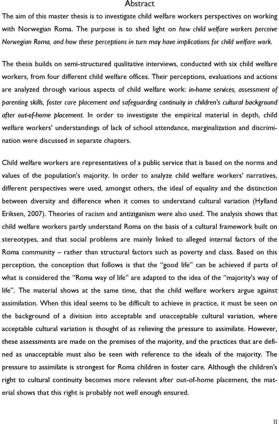 The thesis builds on semi-structured qualitative interviews, conducted with six child welfare workers, from four different child welfare offices.