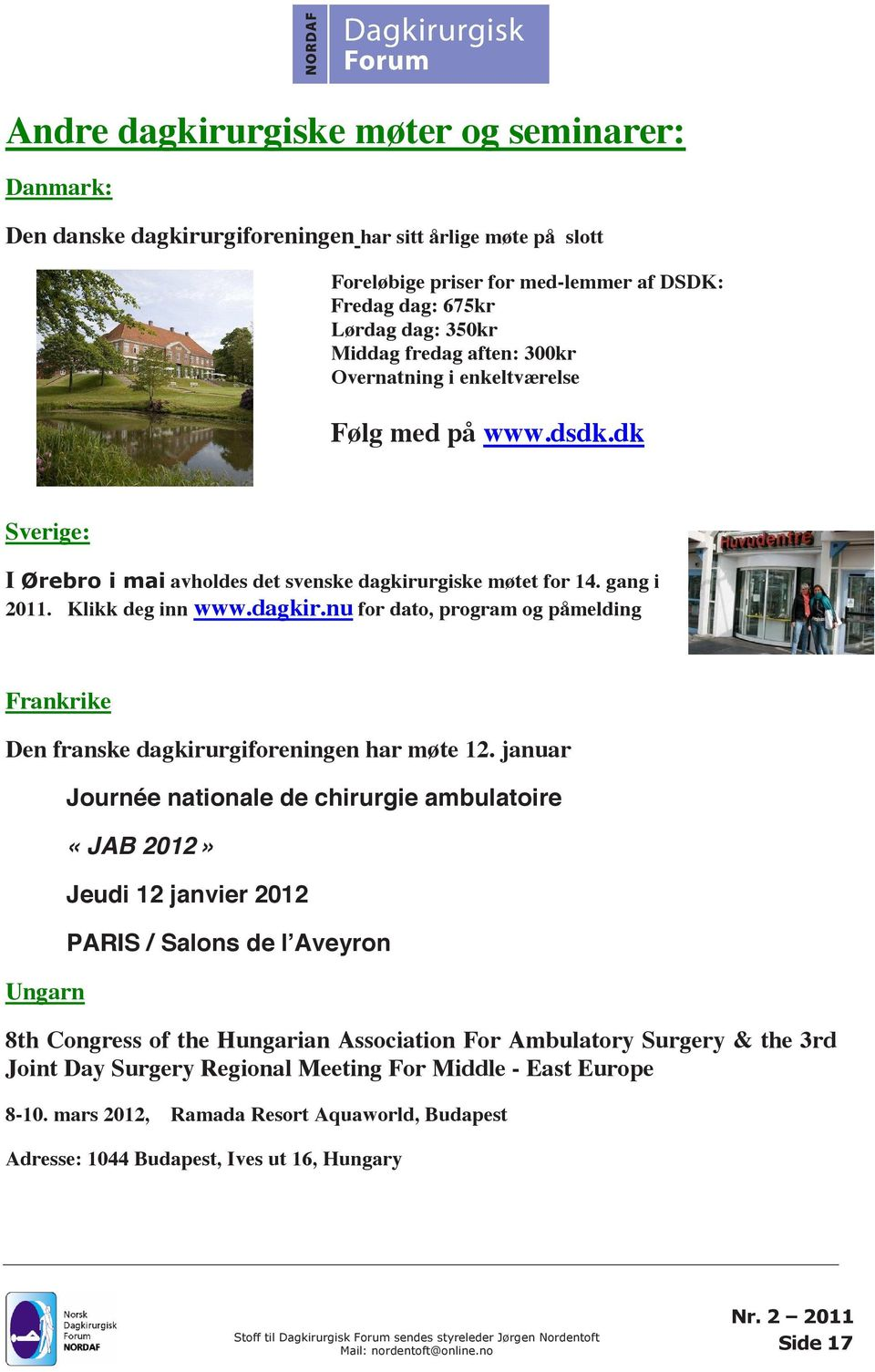 januar Ungarn Journée nationale de chirurgie ambulatoire «JAB 2012» Jeudi 12 janvier 2012 PARIS / Salons de l Aveyron 8th Congress of the Hungarian Association For Ambulatory Surgery & the 3rd Joint