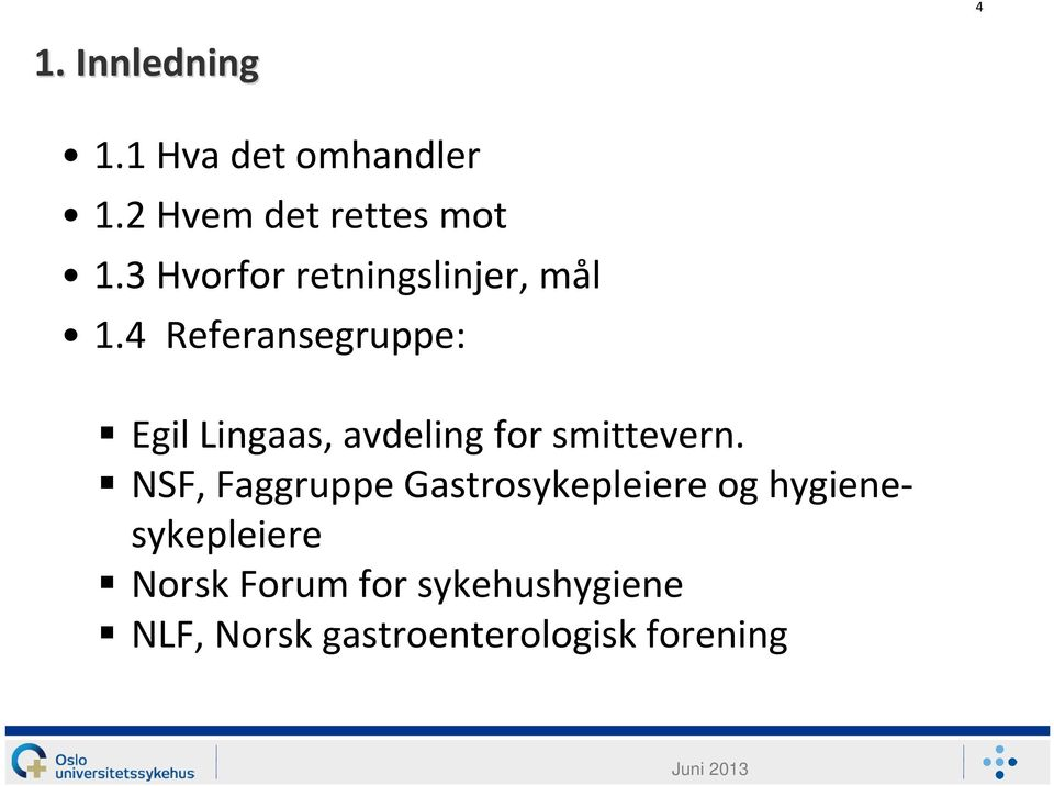 4 Referansegruppe: Egil Lingaas, avdeling for smittevern.