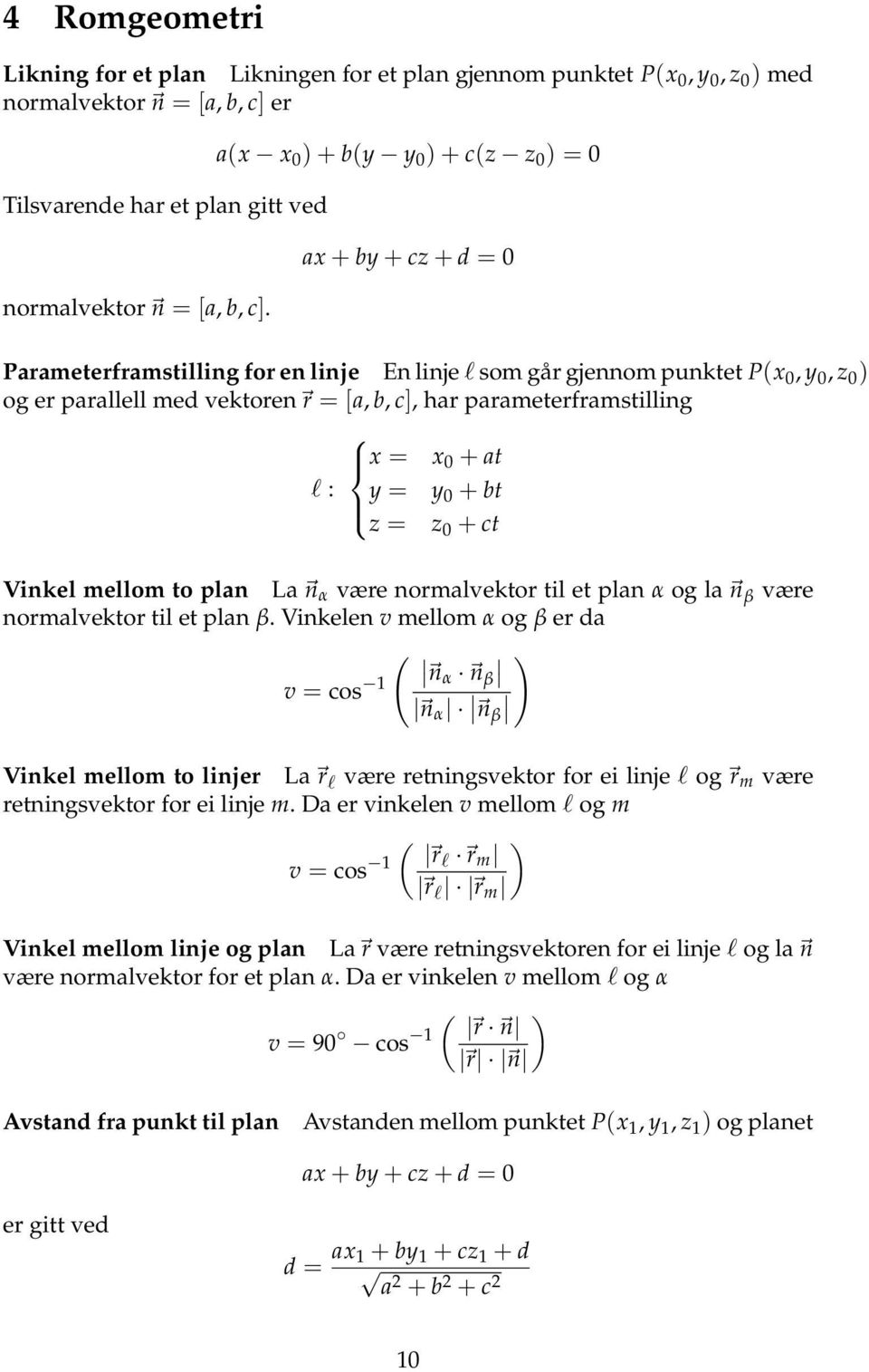 parameterframstilling x = x 0 + at l : y = y 0 + bt z = z 0 + ct Vinkel mellom to plan La n α være normalvektor til et plan α og la n β være normalvektor til et plan β.