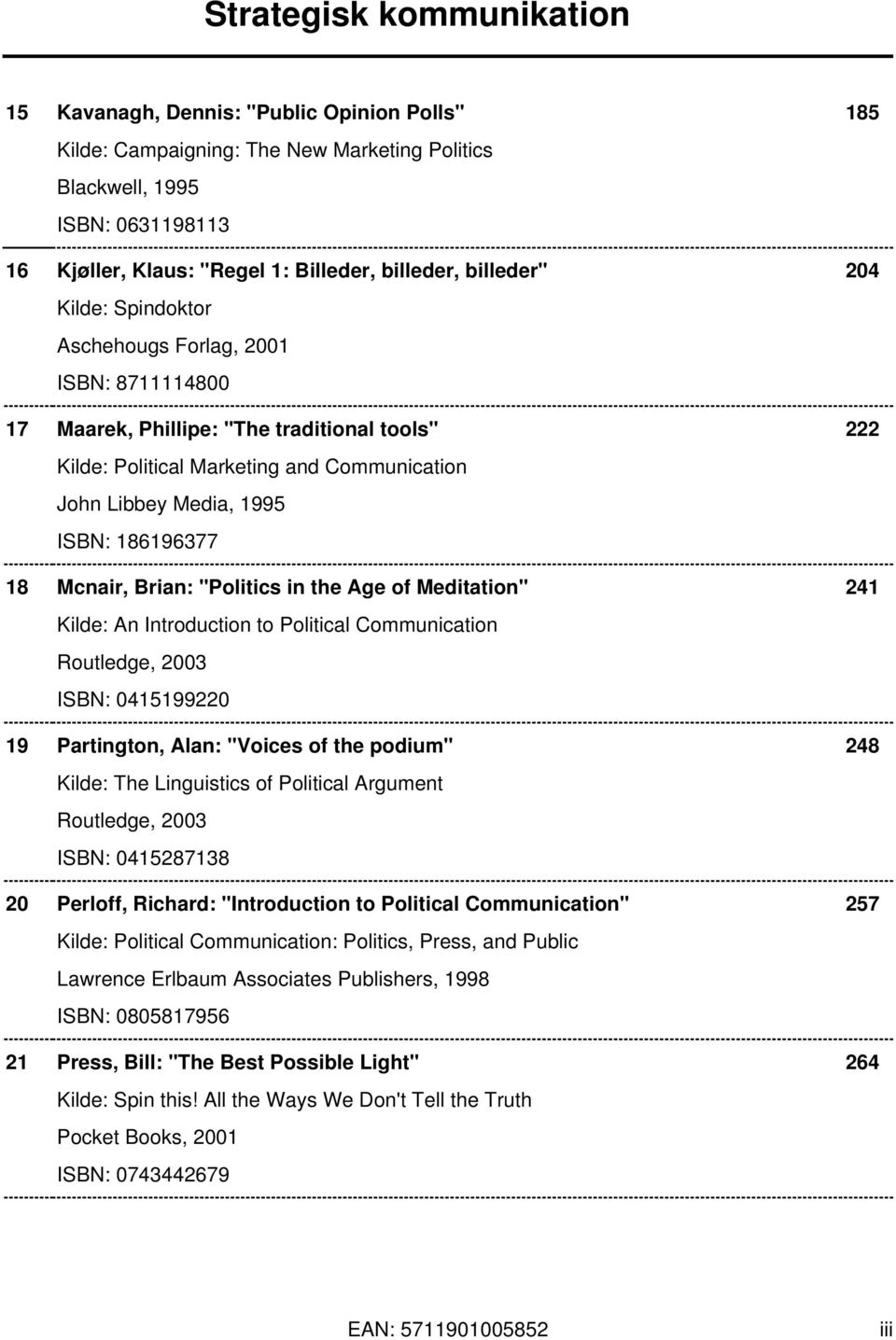 "Brian: ""Politics in the Age of Meditation"" 241 Kilde: An Introduction to Political Communication Routledge, 2003 ISBN: 0415199220 19 Partington, Alan: ""Voices of the podium"" 248 Kilde: The"