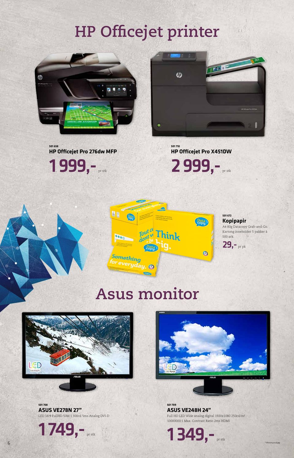 29,- pr pk Asus monitor 6 501 708 ASUS VE278N 27 LED 16:9 FullHD 50M:1 300cd 5ms Analog DVI-D 1 749,- pr stk