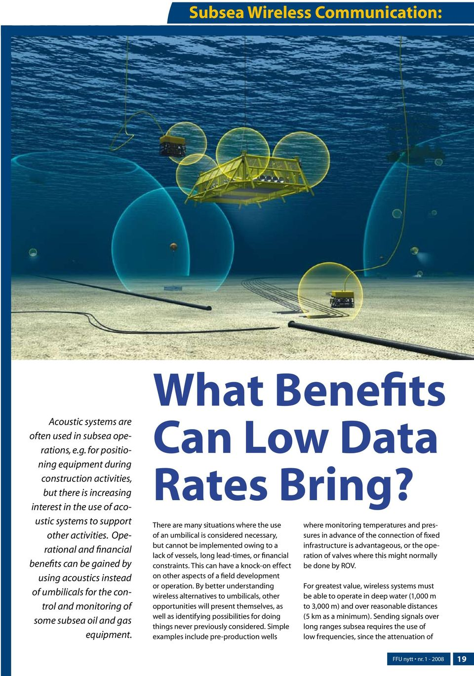 Operational and financial benefits can be gained by using acoustics instead of umbilicals for the control and monitoring of some subsea oil and gas equipment. What Benefits Can Low Data Rates Bring?
