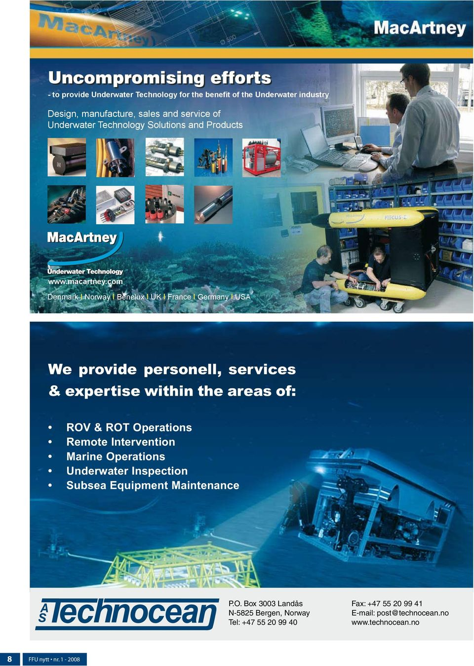 com Denmark Norway Benelux UK France Germany USA technocean_annonse 17-03-03 23:07 Page 1 We provide personell, services & expertise within the areas of: ROV & ROT Operations Remote