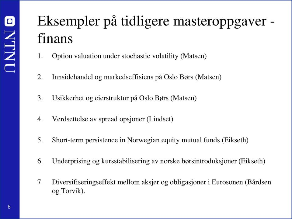 Verdsettelse av spread opsjoner (Lindset) 5. Short-term persistence in Norwegian equity mutual funds (Eikseth) 6.