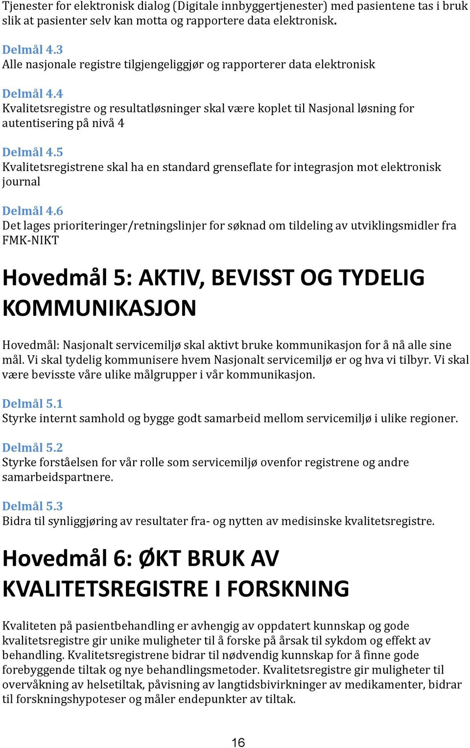 5 Kvalitetsregistrene skal ha en standard grenseflate for integrasjon mot elektronisk journal Delmål 4.