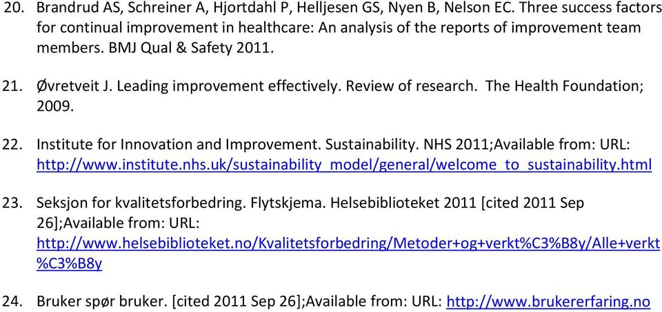 NHS 2011;Available from: URL: http://www.institute.nhs.uk/sustainability_model/general/welcome_to_sustainability.html 23. Seksjon for kvalitetsforbedring. Flytskjema.