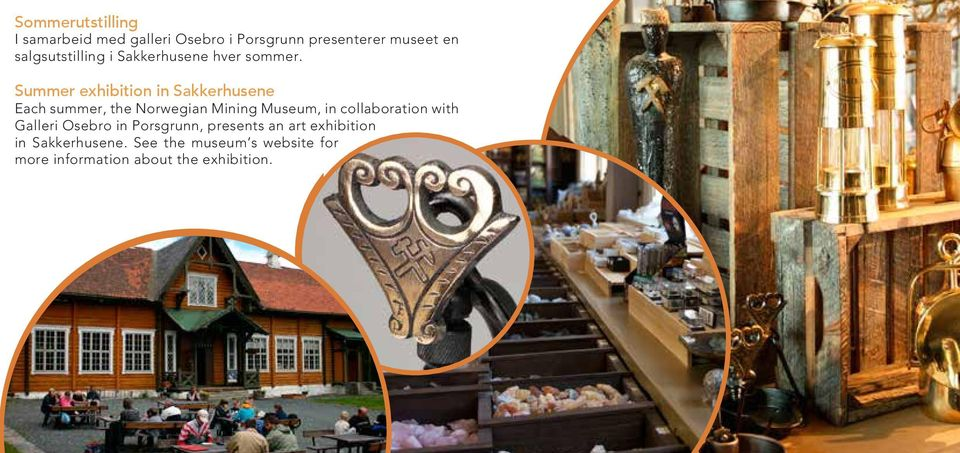 Summer exhibition in Sakkerhusene Each summer, the Norwegian Mining Museum, in