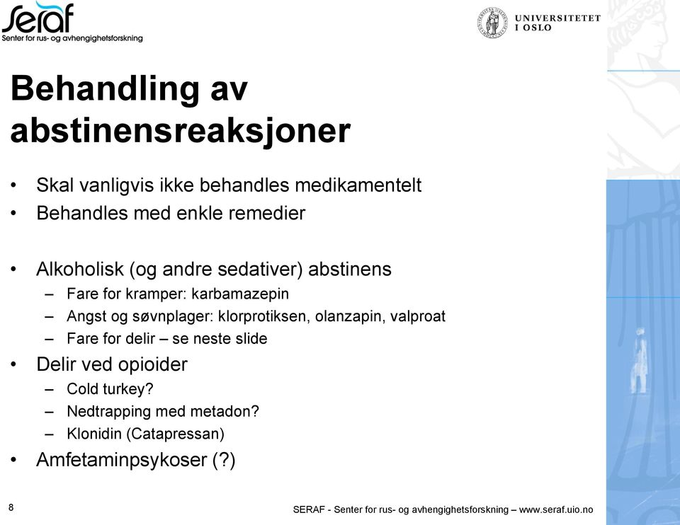 olanzapin, valproat Fare for delir se neste slide Delir ved opioider Cold turkey? Nedtrapping med metadon?