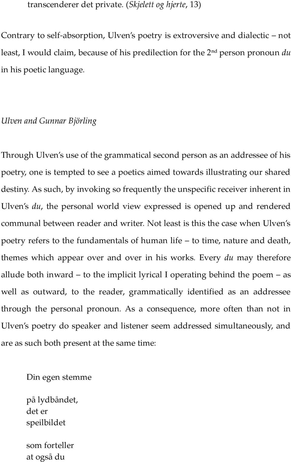 language. Ulven and Gunnar Björling Through Ulven s use of the grammatical second person as an addressee of his poetry, one is tempted to see a poetics aimed towards illustrating our shared destiny.
